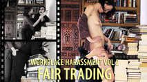 Workplace Harrasment Vol 2 - Fair Trading - w/Eve X