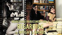 Workplace Harrasment Vol 1 - Regarding the Weight of Words - w/Eve X